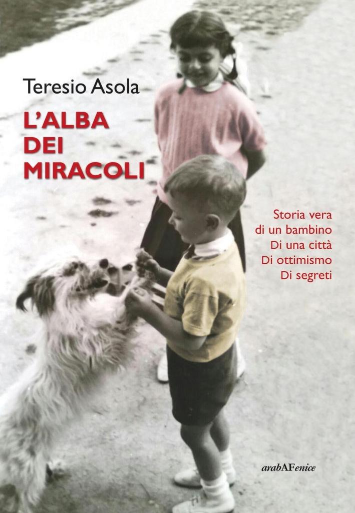 L'alba dei miracoli. Storia vera di un bambino, di una città, di ottimismo, di segreti.