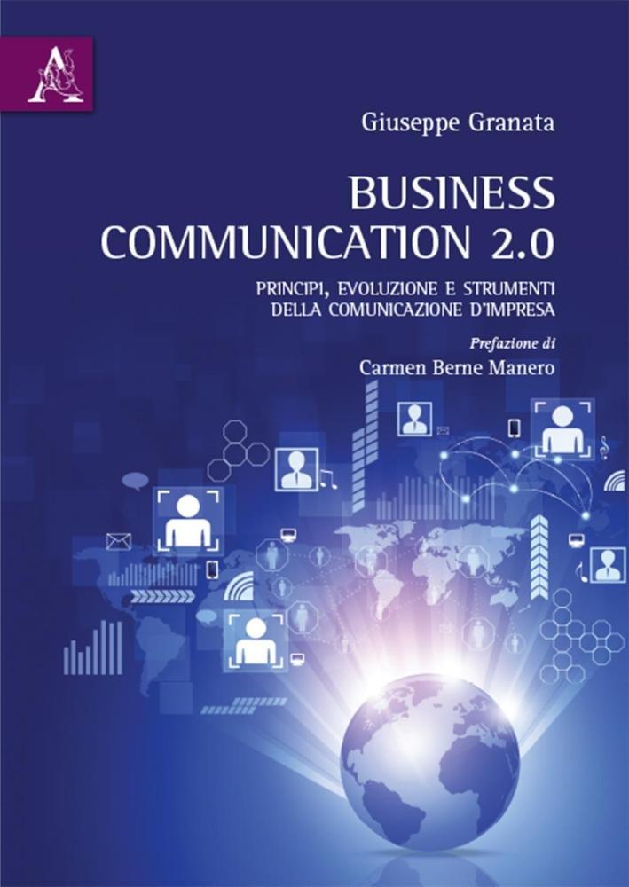 Business Communication 2.0. Principi, evoluzione e strumenti della comunicazione d'impresa.