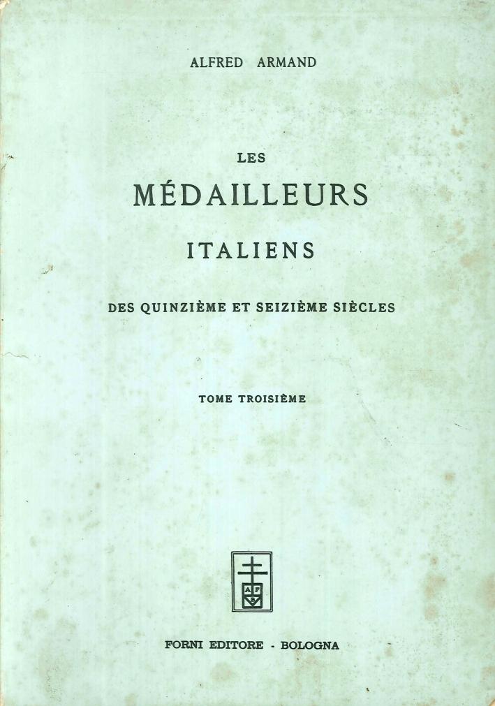 Les Médailleurs Italiens des XV et XVI Siècles. Tome Troisieme.