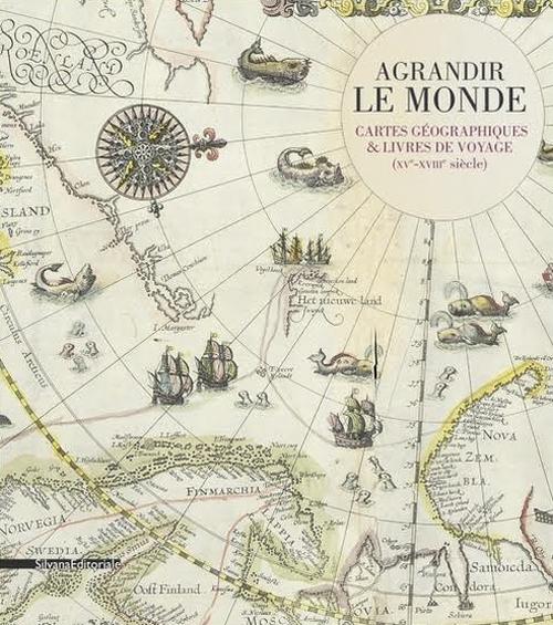 Agrandir le monde. Cartes géographiques et livres de voyage (XVème-XVIIIème siècle).