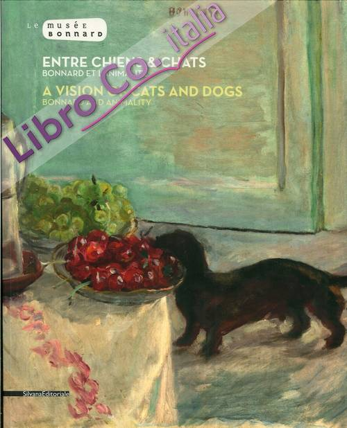 Entre Chien Et Chat. Bonnard Et l'Animalité. A Vision of Cats and Dogs. Bonnard and Animality
