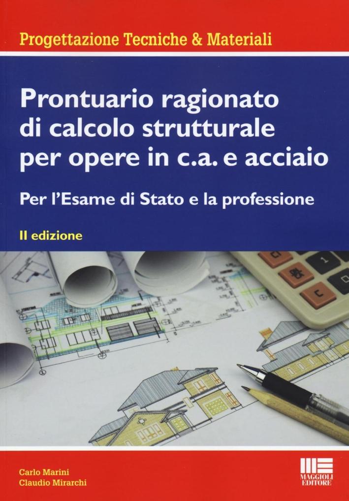 Prontuario ragionato di calcolo strutturale per opere in c.a. e acciaio. Per l'esame di di Stato e la professione.