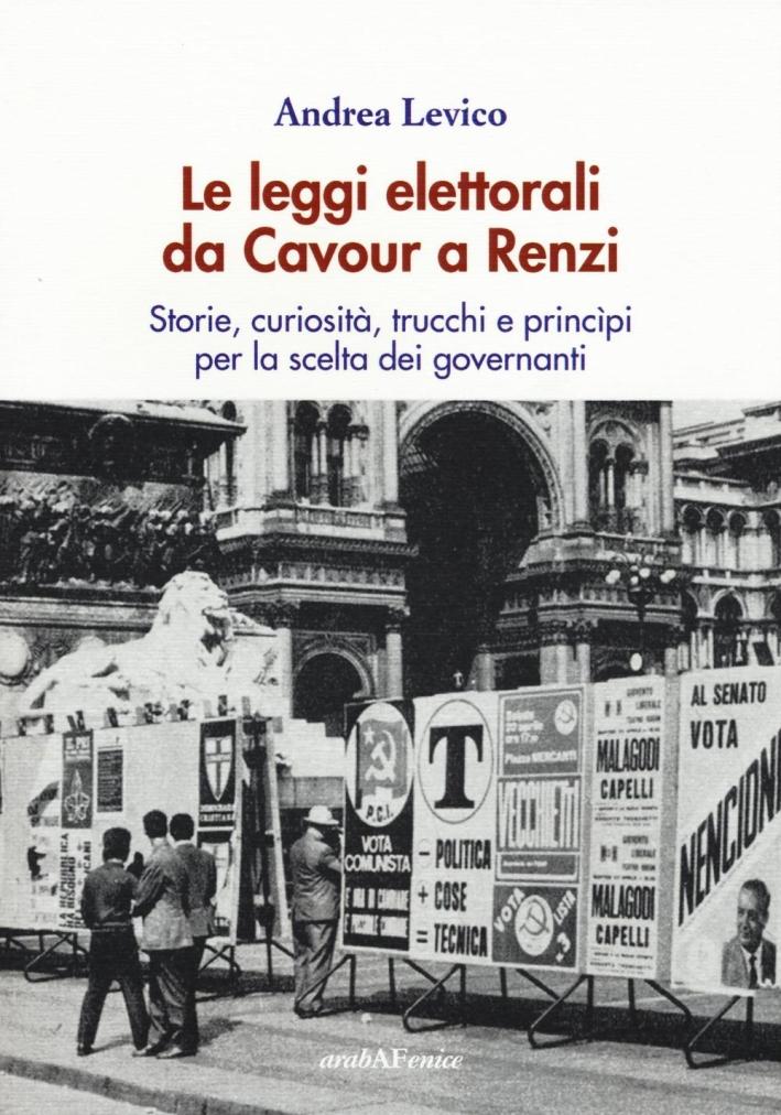 Le leggi elettorali da Cavour a Renzi. Storie, curiosità, trucchi e princìpi per la scelta dei governanti.