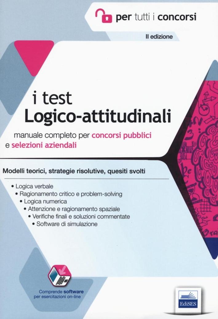 I test logico-attitudinali. Manuale completo per concorsi pubblici e selezioni aziendali. Con software di simulazione.