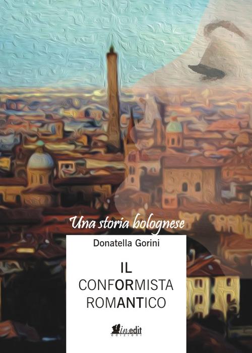 Il conformista romantico. Una storia bolognese.