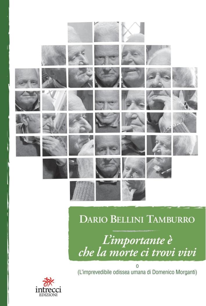 L'importante che la morte ci trovi vivi. (L'imprevedibile odissea umana di Domenico Morganti).