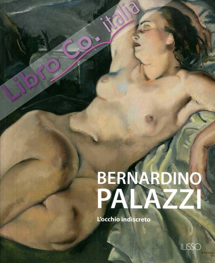 Bernardino Palazzi. L'Occhio Indiscreto.