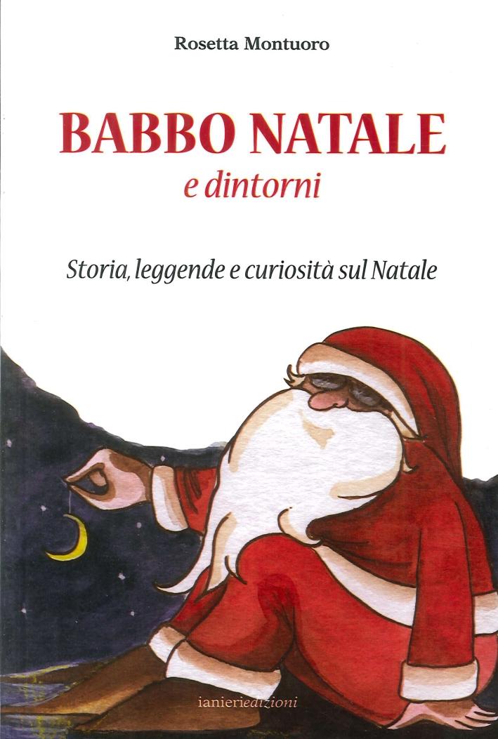 Babbo Natale e Dintorni. Storia, Leggende e Curiosità sul Natale.
