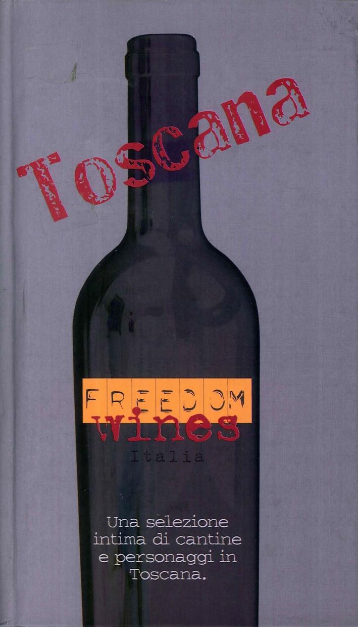 Toscana Freedom Wines. Una Selezione Intima di Cantine e Personaggi in Toscana.