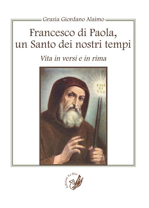 Francesco di Paola, un santo dei nostri tempi. Vita in versi e in rima.