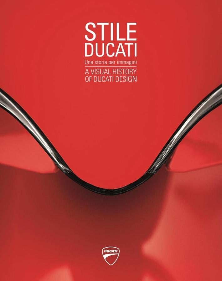 Stile Ducati, una storia per immagini-A visual history of Ducati design . Ediz. a colori