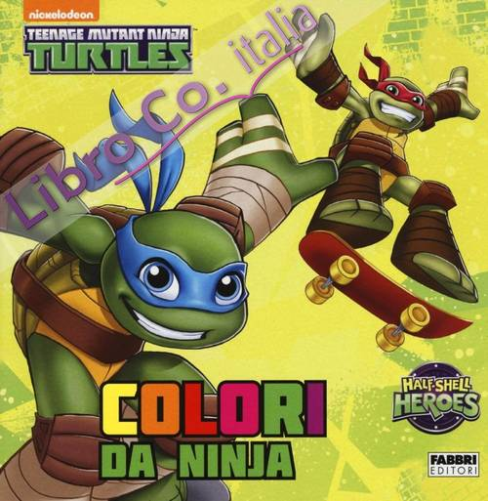 Colori da ninja. Half shell heroes. Teenage mutant ninja turtles. Ediz. illustrata