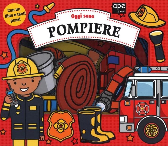 Oggi sono pompiere. Ediz. illustrata. Con gadget