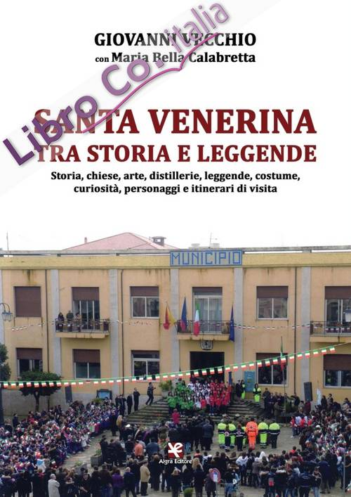 Santa Venerina tra storia e leggende. Storia, chiese, arte, distillerie, leggende, costume, curiosità, personaggi e itinerari di visita.