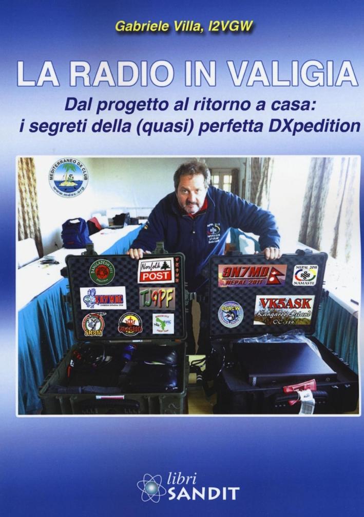 La radio in valigia. Dal progetto al ritorno a casa: i segreti della (quasi) perfetta DXpedition.