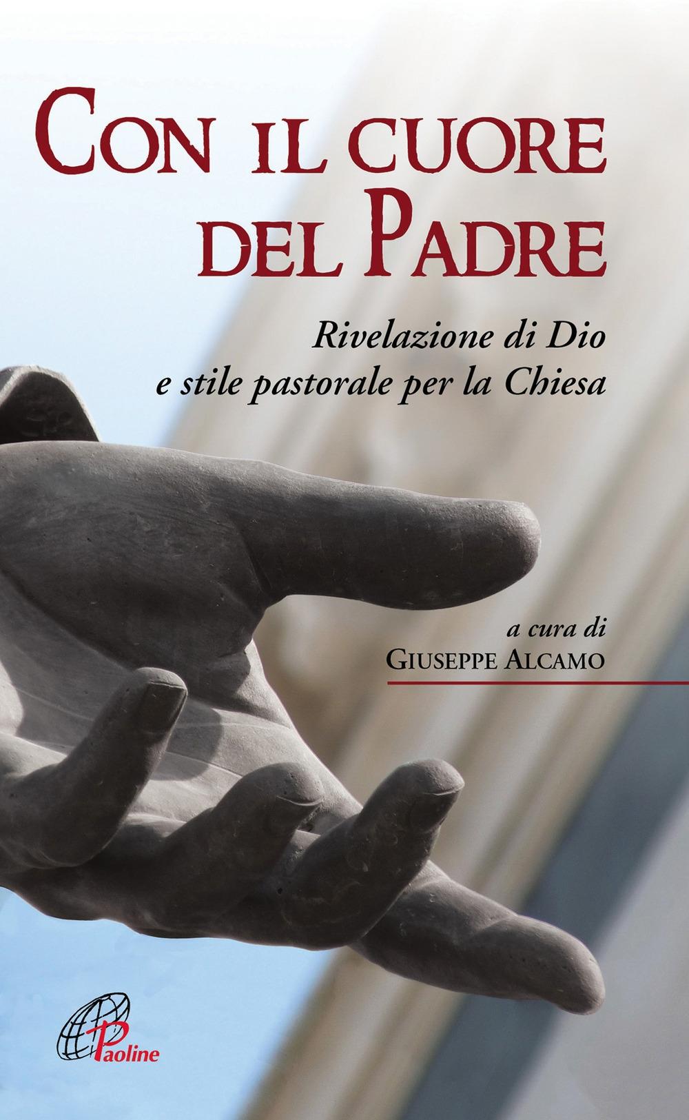 Con il cuore del Padre. Rivelazione di Dio e stile pastorale per la Chiesa