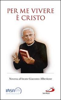 Per me vivere è Cristo. Novena al beato Giacomo Alberione.