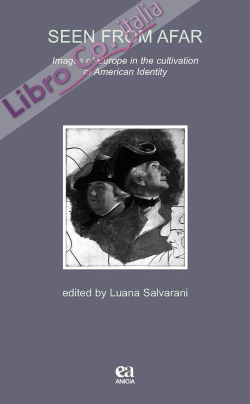 Seen from Afar. Images of Europe in the cultivation of American identity. Ediz. italiana e inglese.