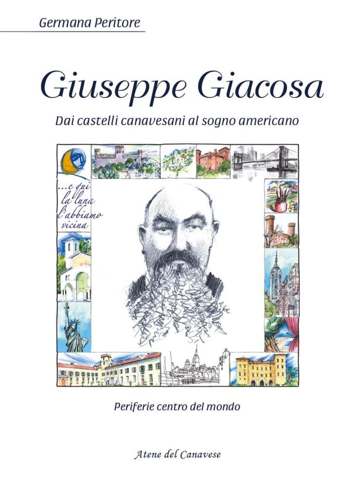 Giuseppe Giacosa. Dai castelli canavesi al sogno americano.
