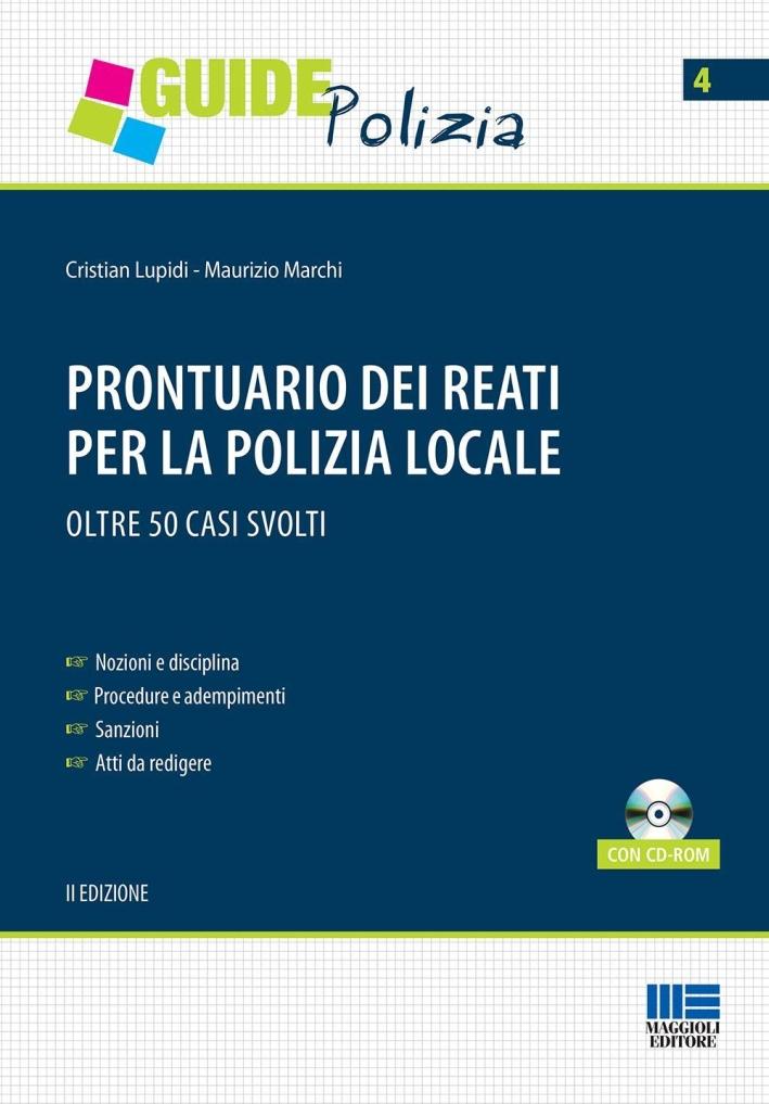 Prontuario dei reati per la polizia locale. 50 casi svolti. Con CD-ROM.