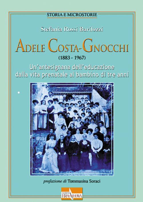 Adele Costa-Gnocchi (1883-1967). Un'antesignana dell'educazione dalla vita prenatale al bambino di tre anni.