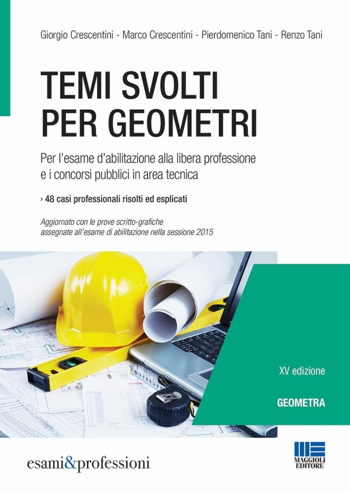 Temi svolti per geometri. Per l'esame d'abilitazione alla libera professione e i concorsi pubblici in area tecnica.
