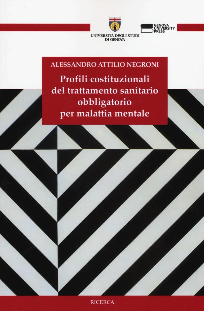 Profili Costituzionali del Trattamento Sanitario Obbligatorio per Malattia Mentale.
