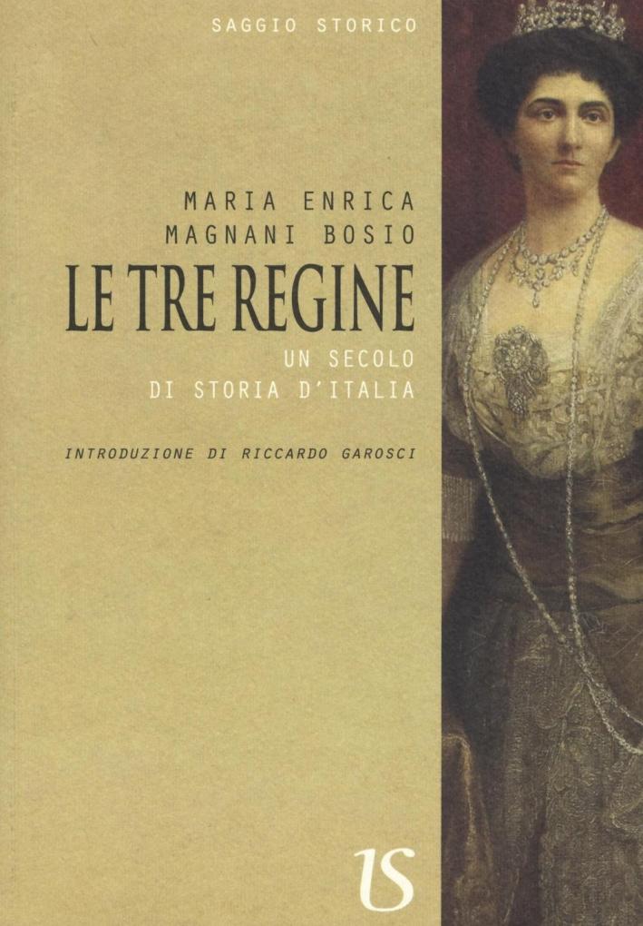 Le Tre Regine. Un Secolo di Storia d'Italia.