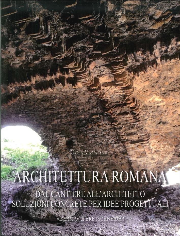 Architettura romana. Dal cantiere all'architetto: soluzioni concrete per idee progettuali