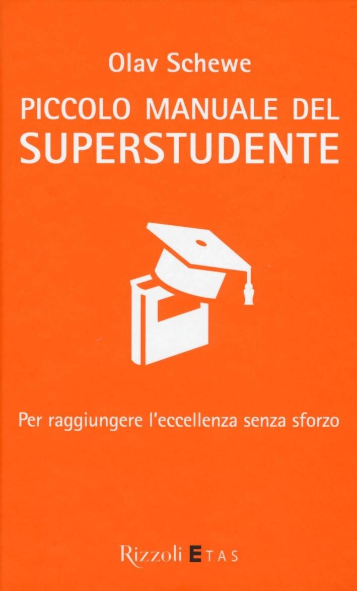 Piccolo manuale del superstudente. Per raggiungere l'eccellenza senza sforzo.