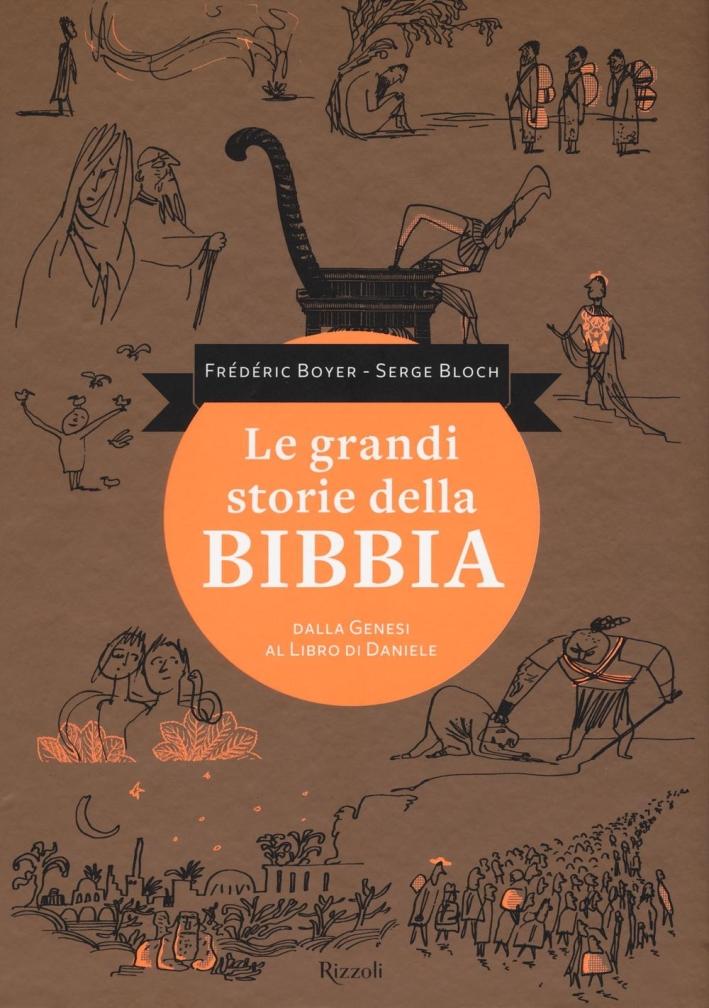 Le grandi storie della Bibbia. Dalla Genesi al libro di Daniele.