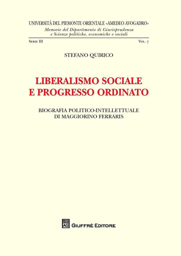 Liberalismo sociale e progresso ordinato. Biografia politico-intellettuale di Maggiorino Ferraris.