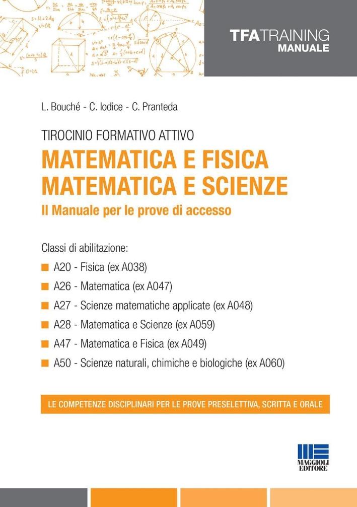 Tirocinio formativo attivo. Il manuale per le prove di accesso. Matematica e Fisica. Matematica e scienze.