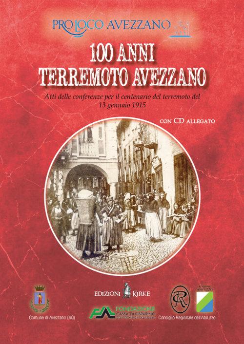 100 terremoto Avezzano. Atti delle conferenze per il centenario del terremoto del 13 gennaio 1915. Con CD Audio.