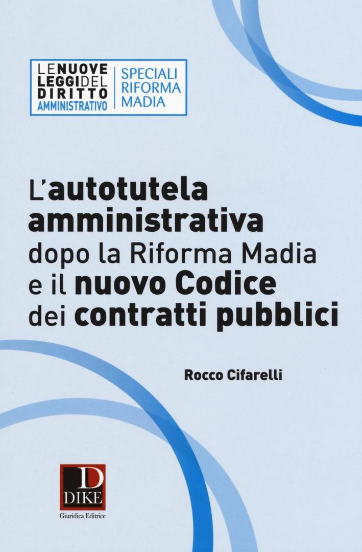 L'autotutela amministrativa dopo la riforma Madia e il nuovo codice dei contratti pubblici.