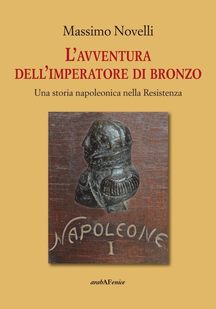 L'avventura dell'imperatore di bronzo. Una storia napoleonica nella Resistenza.