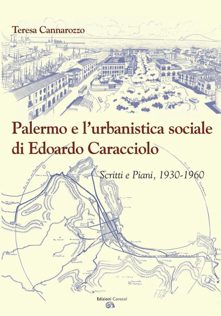 Palermo e l'Urbanistica Sociale di Edoardo Caracciolo. Scritti e Piani, 1930-1960.