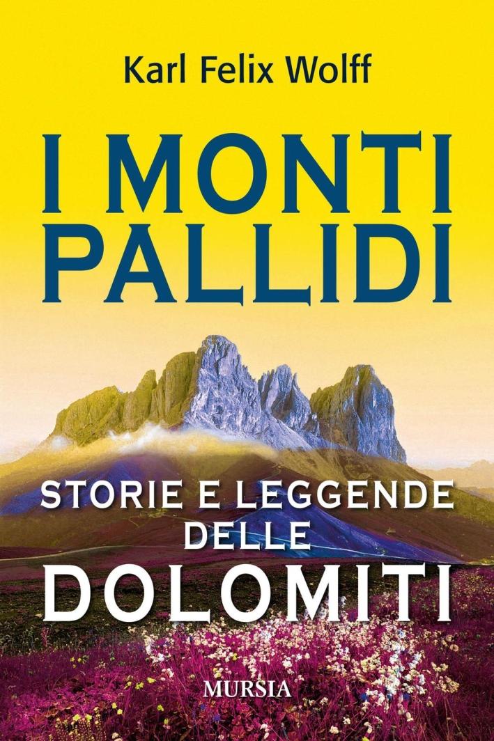 I monti pallidi. Storie e leggende delle Dolomiti.