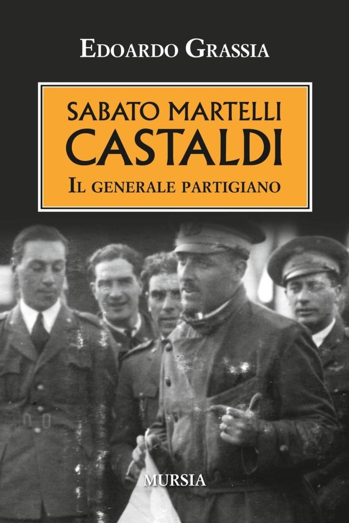 Sabato Martelli Castaldi. Il generale partigiano.