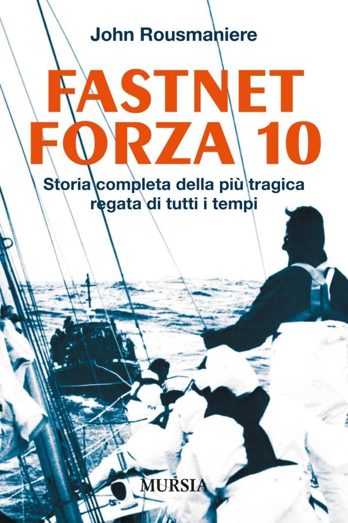 Fastnet forza 10. Storia completa della più tragica regata di tutti i tempi.