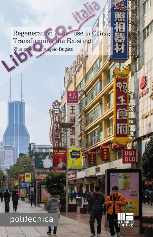 Regeneration & re-use in China. Trasforming the existing.