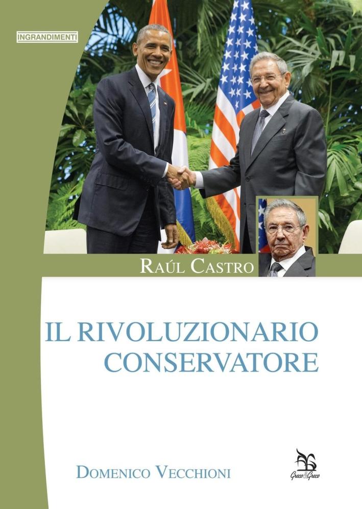 Raúl Castro. Il Rivoluzionario Conservatore.