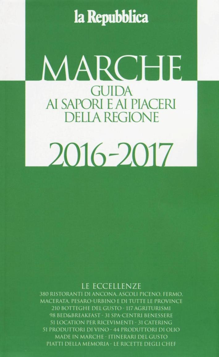 Marche. Guida ai sapori e ai piaceri della regione 2016-2017