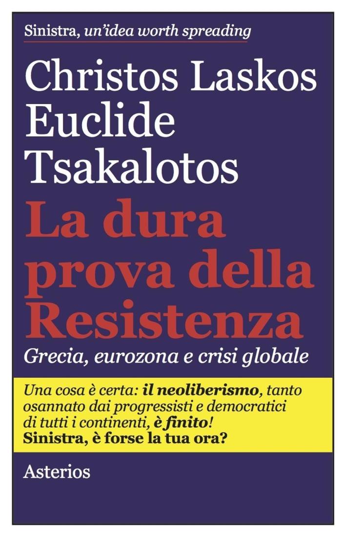 La dura prova delle resistenza. Grecia, eurozona e crisi globale.
