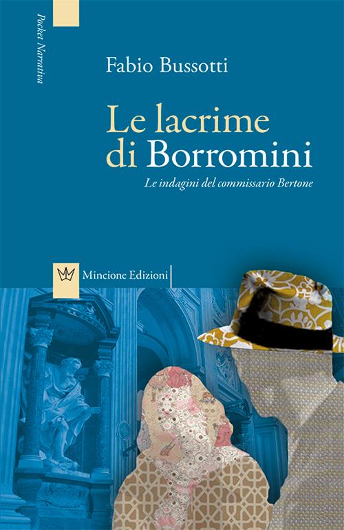 Le lacrime di Borromini. Le indagini del commissario Bertone.