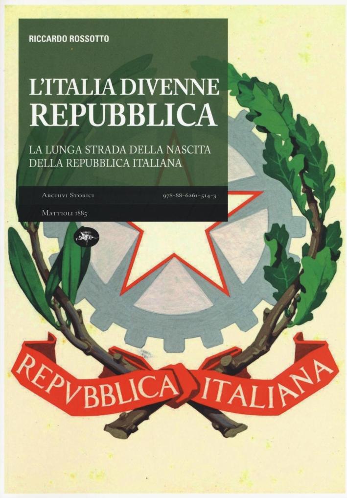 L'Italia Divenne una Repubblica. La Lunga Strada della Nascita della Repubblica Italiana.