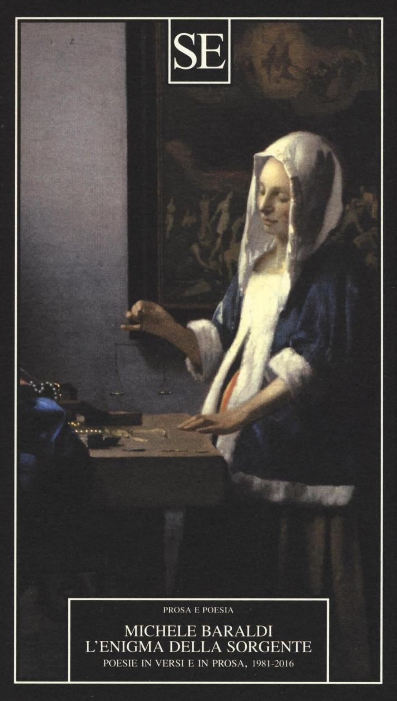 L'enigma della sorgente. Poesie in versi e in prosa 1981-2016