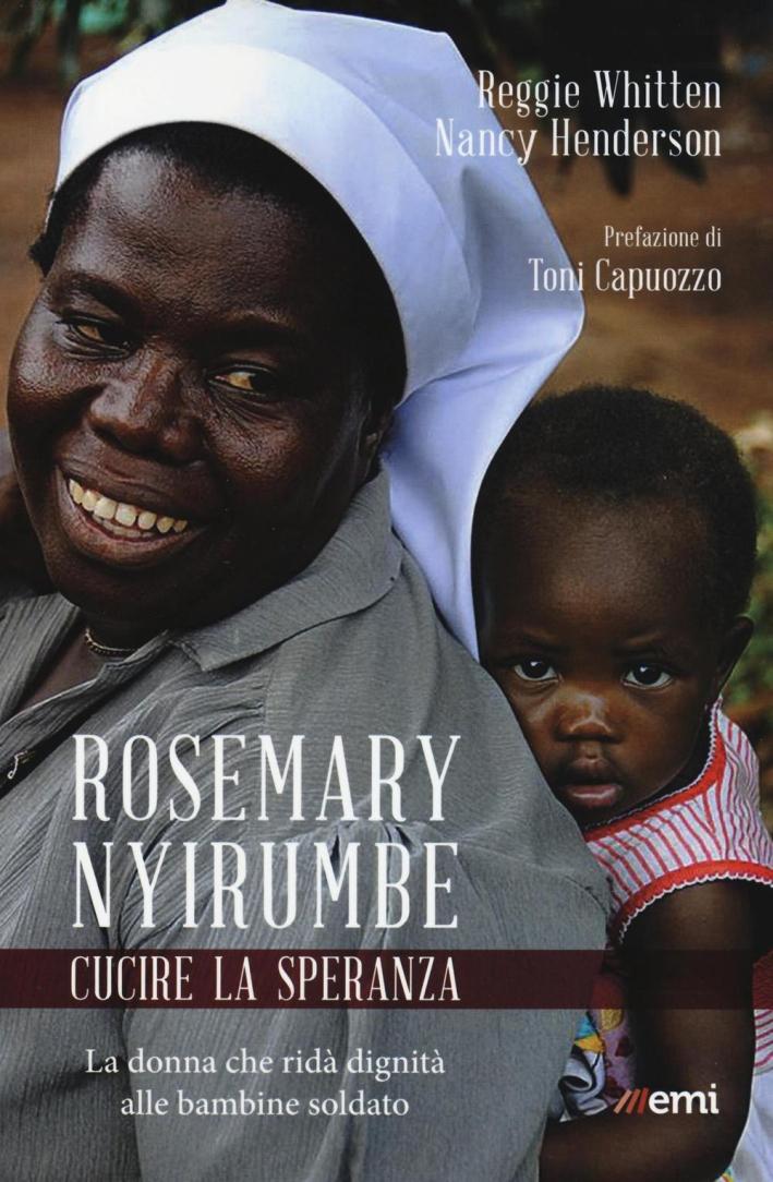 Rosemary Nyirumbe. Cucire la speranza. La donna che ridà dignità alle bambine soldato.
