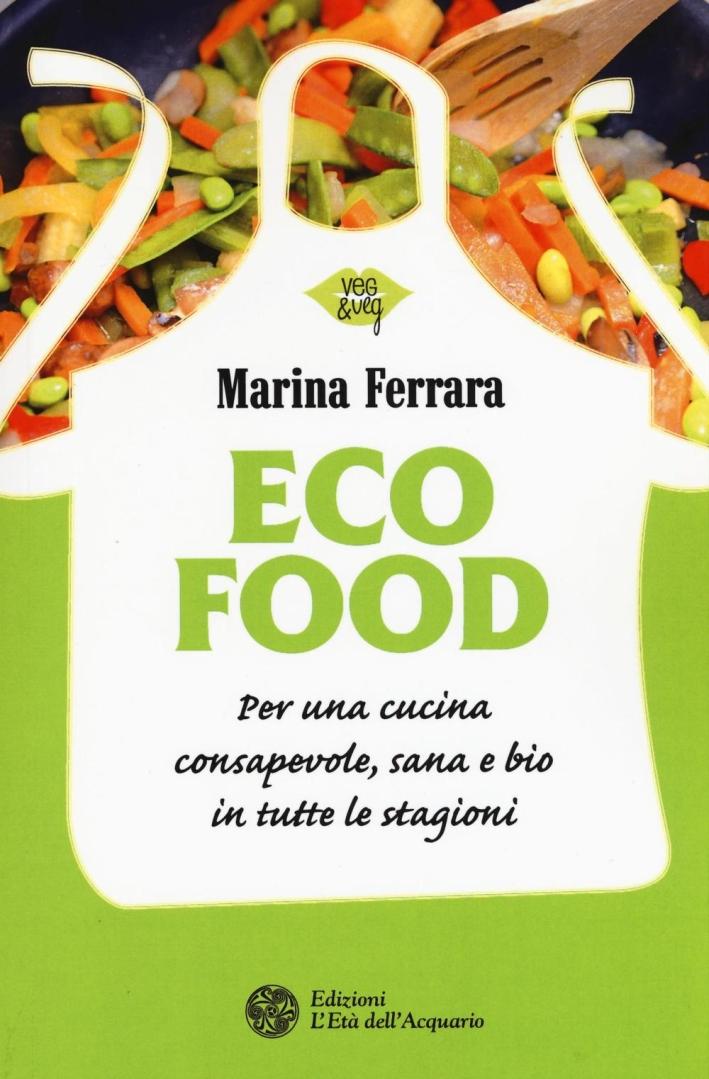 Ecocuisine. Per una cucina consapevole in tutte le stagioni