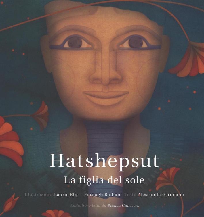 Hatshepsut. La figlia del sole. Ediz. illustrata